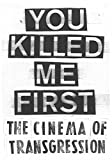 img - for You Killed Me First: The Cinema of Transgression book / textbook / text book