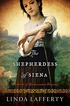 The Shepherdess of Siena: A Novel of Renaissance Tuscany by [Lafferty, Linda]