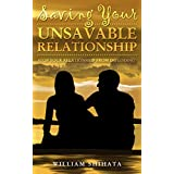 Saving Your Unsavable Relationship: Saving Your Relationship   Guide to relationship rescue   Stop divorce and re-kindle your romance again