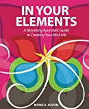 Product review for In Your Elements: A Blooming Ayurvedic Guide to Creating Your Best Life