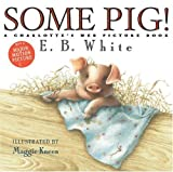 img - for Some Pig!: A Charlotte's Web Picture Book by E. B. White (2006-10-31) book / textbook / text book