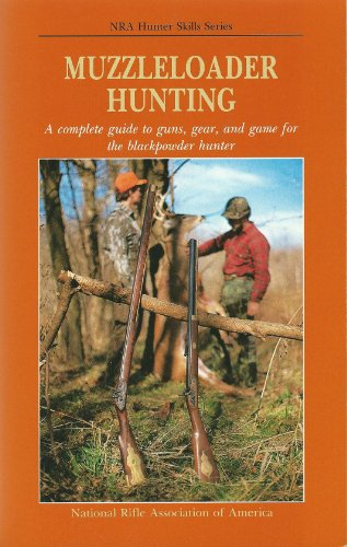 Muzzleloader Hunting: A Complete Guide to Guns, Gear, and Game for the Blackpowder Hunter (NRA Hunter Skills (Hunter Muzzleloader)