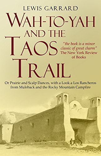 Wah-to-yah, and the Taos Trail; or Prairie travel and scalp dances, with a look at Los Rancheros from Muleback and the Rocky Mountain Campfire (New Frontier Campfire)