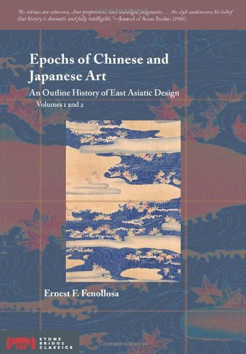 Epochs of Chinese and Japanese Art: An Outline History of East Asiatic Design (Volumes 1 and 2) (v. 1)