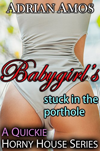 Babygirl's Stuck in the Porthole (TABOO Horny House Series)