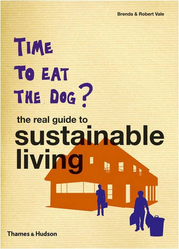 Time to Eat the Dog: The Real Guide to Sustainable Living