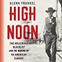 High Noon: The Hollywood Blacklist and the Making of an American Classic Audiobook by Glenn Frankel Narrated by Allan Robertson