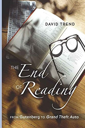 The End of Reading: From Gutenberg to ''Grand Theft Auto</I> (Counterpoints) by Peter Lang Inc., International Academic Publishers