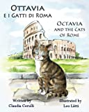 Ottavia e i Gatti di Roma - Octavia and the Cats of Rome: A bilingual picture book in Italian and English (Italian Edition)