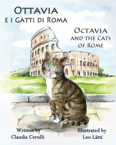 Ottavia e i Gatti di Roma - Octavia and the Cats of Rome: A bilingual picture book in Italian and English (Italian Edition) Gatto Cat