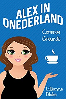 Common Grounds (Alex in Onederland, Book 1) by [Blake, Lillianna, Seymour, P.]