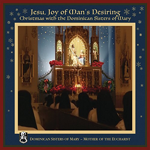 Music : Jesu, Joy of Man's Desiring: Christmas with The Dominican Sisters of Mary