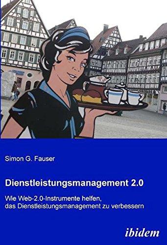 Dienstleistungsmanagement 2.0: Wie Web-2.0-Instrumente helfen, das Dienstleistungsmanagement zu verbessern