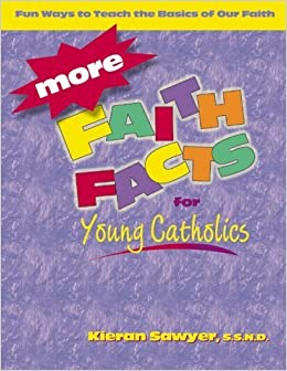 More Faith Facts for Young Catholics: Fun Ways to Teach the Basics of Our Faith by Kieran Sawyer (2000-07-03)