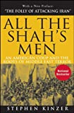 All the Shah's Men: An American Coup and the Roots of Middle East Terror, Stephen Kinzer, 047018549X