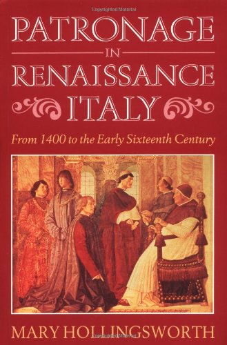 Patronage In Renaissance Italy: From 1400 To The Early Sixteenth Century