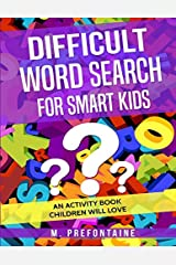 Difficult Word Search for Smart Kids: An Activity Book Children will Love (Books for smart kids) (Volume 3) Paperback