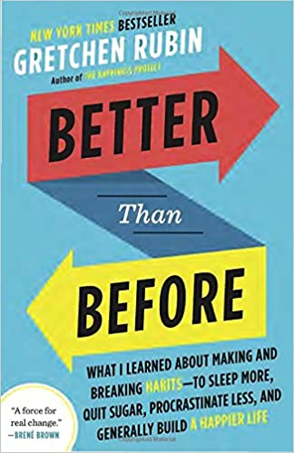 Better Than Before: What I Learned About Making and Breaking Habits--to Sleep More, Quit Sugar, Procrastinate Less, and Generally Build a Happier Life Book Cover
