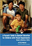 A Parents' Guide to Special Education for Children with Visual Impairments, Susan LaVenture, 0891288929