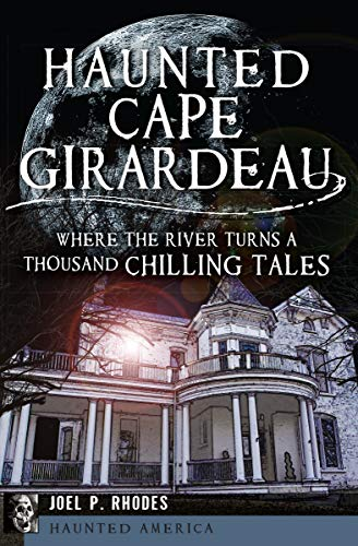 Haunted Cape Girardeau: Where the River Turns a