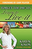 Forget the Die-Its; Learn to Live-It!, Karen Knox, 1600372821