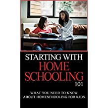 Homeschooling: for Beginners - Homeschooling 101 - What You Need to Know about Homeschooling for Kids (Homeschooling 101 - Homeschooling books - Homeschooling day by day)