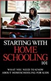 Homeschooling: for Beginners - Homeschooling 101 - What You Need to Know about Homeschooling for Kids (Homeschooling 101 - Homeschooling books - Homeschooling day by day Book 1)