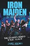 Iron Maiden: In the Studio: The Stories ...