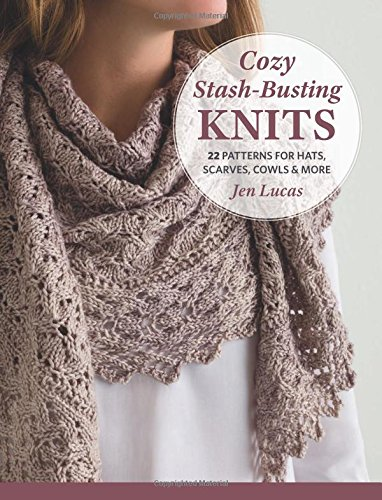 (Cozy Stash-Busting Knits: 22 Patterns for Hats, Scarves, Cowls and More)