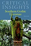 Critical Insights : Southern Gothic Literature, , 142983823X