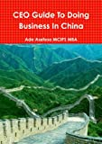 Ceo Guide to Doing Business in China, Ade Asefeso Mcips Mba, 1447897323