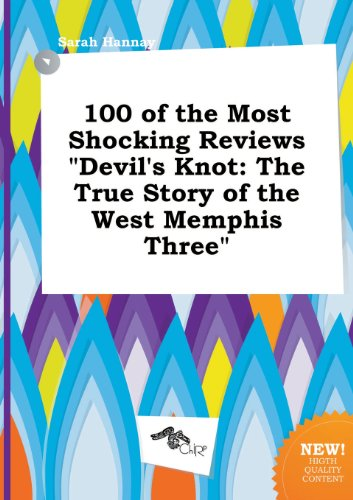 100 of the Most Shocking Reviews Devil's Knot: The True Story of the West Memphis Three