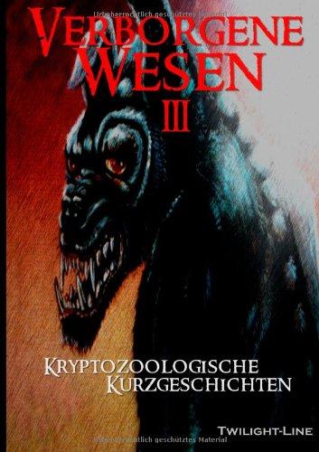 Verborgene Wesen III: Kryptozoologische Kurzgeschichten (German Edition)