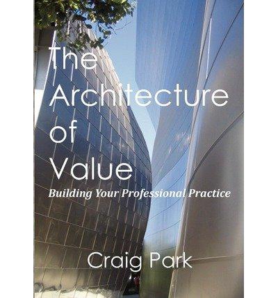 [(The Architecture of Value: Building Your Professional Practice Book )] [Author: Craig Park] [Jul-2011] PDF