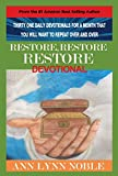 Restore, Restore, Restore Devotional: Thirty-One Daily Devotions For a Month That You Will Want To Repeat Over and Over Until It Becomes a Part of You (Restore, Restore, Restore and More Book 1)