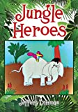 Jungle Heroes, Jeffery Dittman, 1432799355