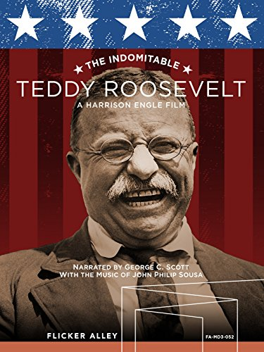 - The Indomitable Teddy Roosevelt