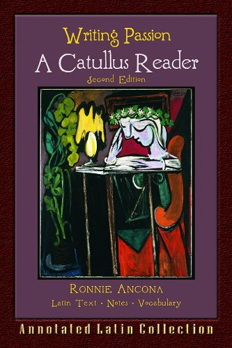 Writing Passion: A Catullus Reader (English and Latin Edition)