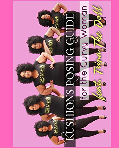 - Kushions Posing Guide for the Curvy Girl . Featuring Trina the Doll