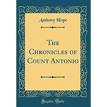 The Chronicles of Count Antonio (Classic Reprint)