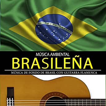 Música Ambiental Brasileña. Música de Fondo de Brasil Con Guitarra ...
