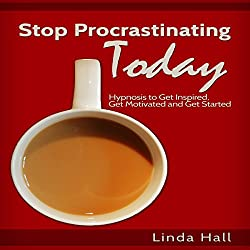 Stop Procrastinating Today: Hypnosis to Get Inspired, Get Motivated, and Get Started