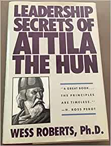 An analysis of leadership secrets of attlila the hunby