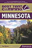 Best Tent Camping: Minnesota: Your Car-Camping Guide to Scenic Beauty, the Sounds of Nature, and an Escape from Civilization by Tom Watson (2012-06-19)