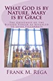 What God is by Nature, Mary is by Grace: The Greatness of the Blessed Virgin as Revealed to Luisa Piccarreta
