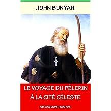 Le Voyage du Pèlerin à La Cité Céleste - Annoté (enrichi d'une biographie) (French Edition)