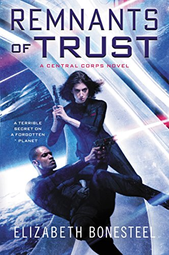 Remnants of Trust: A Central Corps Novel by [Bonesteel, Elizabeth]