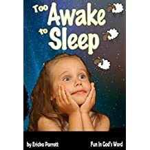 Too Awake to Sleep: A Fun Christian Children's Book Teaching Kids Ages 1-7 to Ask God to Help Them Fall Asleep Using Animal Pictures. (Fun In God's Word 2)