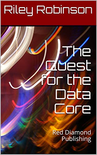 (The Quest for the Data Core: Red Diamond Publishing (The Quest for the Data Core trilogy Book 1))