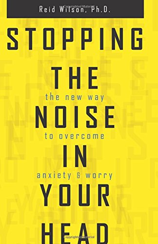 Stopping the Noise in Your Head : the New Way to Overcome Anxiety and Worry [Reid Wilson] (Tapa Blanda)